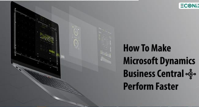 How To Make Microsoft Dynamics Business Central Perform Faster -Econix blog post