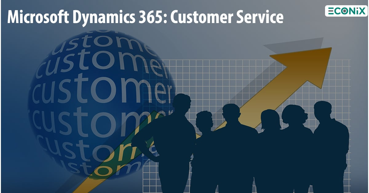 Microsoft Dynamics 365- Customer Service-Econix Blog post-1